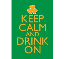 Keep Calm and Drink On Irish  Photographic Print