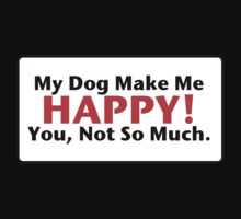 My Dog Make Me Happy! by Maria  Gonzalez