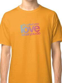 Do what you love what you do Classic T-Shirt