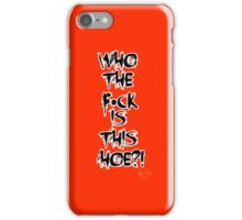 """""""Who Is This Hoe?"""" iPhone Case/Skin"""