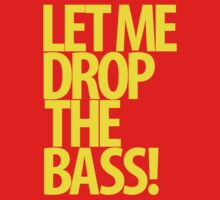 Let Me Drop The Bass! by DropBass