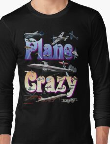 Plane Crazy T-shirt - for those obsessed with aircraft Long Sleeve T-Shirt
