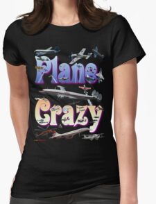 Plane Crazy T-shirt - for those obsessed with aircraft Womens Fitted T-Shirt