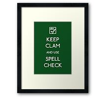KEEP CLAM AND USE SPELLCHECK Framed Print