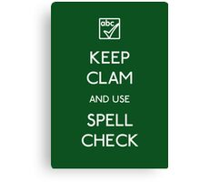KEEP CLAM AND USE SPELLCHECK Canvas Print