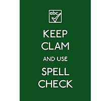 KEEP CLAM AND USE SPELLCHECK Photographic Print