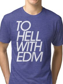 To Hell With Electronic Dance Music (EDM) Tri-blend T-Shirt