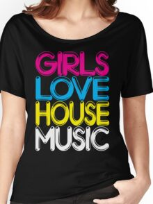 Girls Love House Music Women's Relaxed Fit T-Shirt