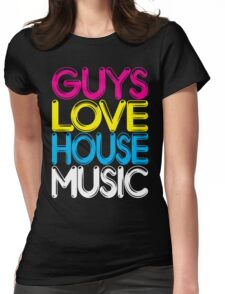 Guys Love House Music Womens Fitted T-Shirt