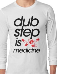 Dubstep Is Medicine (part II) Long Sleeve T-Shirt