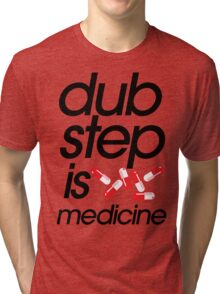 Dubstep Is Medicine (part II) Tri-blend T-Shirt