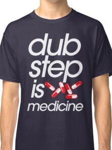 Dubstep Is Medicine (part II) Classic T-Shirt