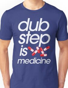 Dubstep Is Medicine (part II) Unisex T-Shirt