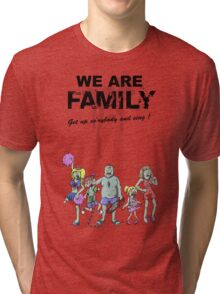We Are Family !  Tri-blend T-Shirt