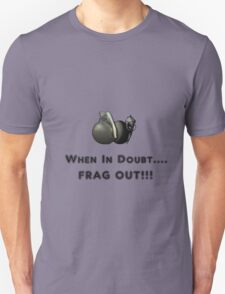 When In Doubt.......FRAG OUT!!! T-Shirt