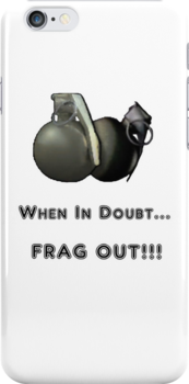 When In Doubt.......FRAG OUT!!! by T-Shirt-GI