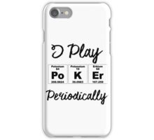 I Play Poker Periodically iPhone Case/Skin