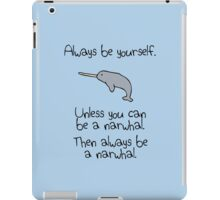 Always Be Yourself, Unless You Can Be A Narwhal iPad Case/Skin
