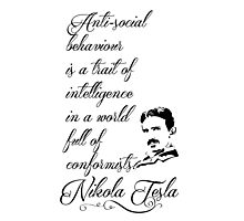 Nikola Tesla - Anti-social behaviour is a trait of intelligence in a world full of conformists. Photographic Print