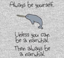 Always Be Yourself, Unless You Can Be A Narwhal One Piece - Long Sleeve