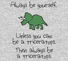 Always Be Yourself, Unless You Can Be A Triceratops One Piece - Long Sleeve