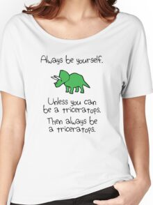 Always Be Yourself, Unless You Can Be A Triceratops Women's Relaxed Fit T-Shirt