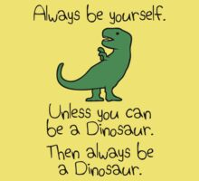 Always Be Yourself, Unless You Can Be A Dinosaur One Piece - Short Sleeve