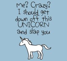 Me? Crazy? I Should Get Down Off This Unicorn And Slap You by jezkemp