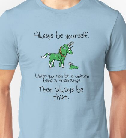 Always be a Unicorn being a Triceratops Unisex T-Shirt