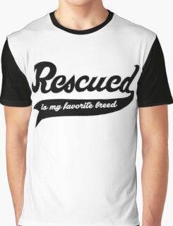 Rescued Is My Favorite Breed.  Graphic T-Shirt