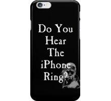 Do You Hear the iPhone Ring? iPhone Case/Skin