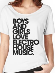 Boys And Girls Love Electro House Music. Women's Relaxed Fit T-Shirt
