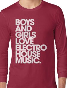 Boys And Girls Love Electro House Music. Long Sleeve T-Shirt
