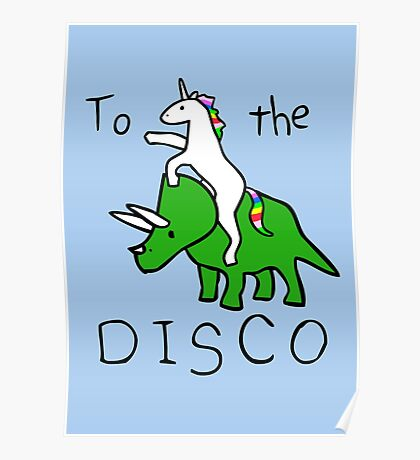 To The Disco (Unicorn Riding Triceratops) Poster