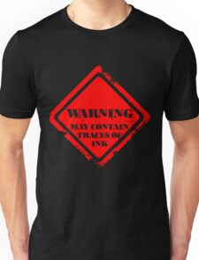 Waring: May contain traces of ink Unisex T-Shirt