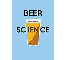 BEER is made from SCIENCE Photographic Print