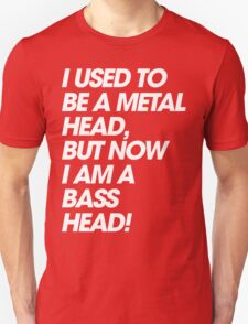 I Used To Be A MetalHead, But Now I Am A Basshead T-Shirt