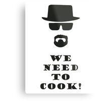 We Need to Cook! Metal Print