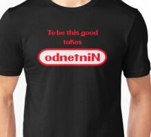 To be this good takes odnetniN Unisex T-Shirt
