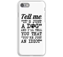 It's Not Just A Dog You Idiot iPhone Case/Skin