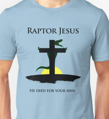 Raptor Jesus Died For Your Sins Unisex T-Shirt