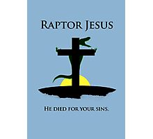 Raptor Jesus Died For Your Sins Photographic Print