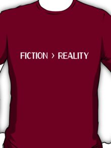 Fiction > Reality  T-Shirt