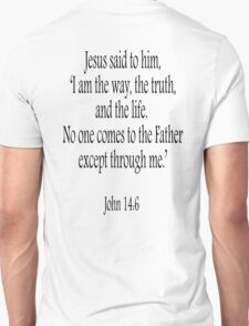 Jesus, 'I am the way, the truth, and the life.  No one comes to the Father except through me.' John 14:6. Black on White Unisex T-Shirt