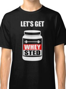 Let's Get Whey-Sted Funny Gym Bodybuilding Protein Mashup Classic T-Shirt