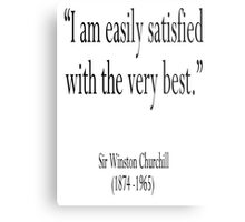 """Churchill, """"I am easily satisfied with the very best."""" Sir Winston Churchill Metal Print"""