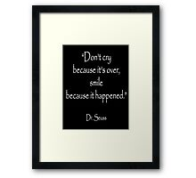 "Dr. Seuss, ""Don't cry because it's over, smile because it happened.""  White type Framed Print"
