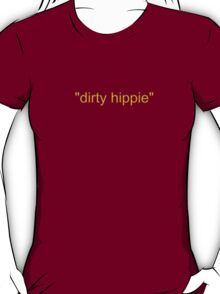 dirty hippie funny 70s  T-Shirt