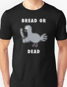 Bread or DEAD! T-Shirt