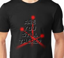 Are you still there? T-Shirt